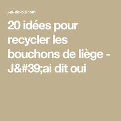 20 idées pour recycler les bouchons de liège - J'ai dit oui