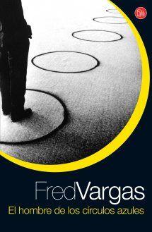 Fred Vargas - El hombre de los círculos azules (1996) #Adamsberg Luca De Tena, Fred Vargas, Reading, Books, Grande, Club, Content, Inspiration, New Books