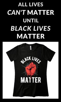 all lives can't matter until black lives matter. Support the Black Lives Matter movement Black Lives Matter Quotes, Mens Tops, T Shirt, Life, Clothes, Women, Fashion, Supreme T Shirt, Outfits