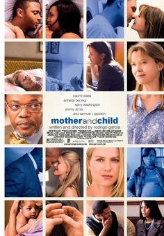 """""""MOTHER AND CHILD"""" A POWERHOUSE  FILM WITH 3 GREAT FEMALE PERFORMANCES[ANNETTE BENING,NAOMI WATTS,KERRY WASHINGTON AND ALSO FEATURING SAMUEL L. JACKSON +JIMMY SMITS WHO ARE  EXCELLENT AS WELL...."""