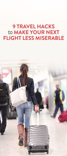 9 Travel Hacks To Make Your Next Flight Less Miserable