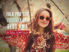 Fala pra tua tristeza que Deus ama o teu sorriso. #tristeza #sorriso #deus