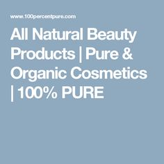 All Natural Beauty Products | Pure & Organic Cosmetics | 100% PURE
