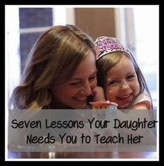 Preschool Activity Ideas   Toddler Activity Ideas   Mommy With Selective Memory: 7 Lessons Your Daughter Needs You to Teach Her