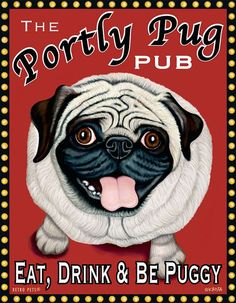 Pug Art - Portly Pug Pub - Patron Saint of  Eat, Drink & Be Puggy -  8x10 art print by Krista Brooks. $20.00, via Etsy.