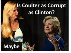 "Essay: ""Is Coulter as Corrupt as Clinton?"" at http://wp.me/p4jHFp-64.  According to Coulter, Hillary must be stupid to be involved in so many scandals and behave so unethically – so often!  Ann and Hillary share so many character traits that Coulter had to find something to differentiate herself from Clinton. That something – stupidity – is a smokescreen. Coulter would prefer to believe that Clinton is stupid as opposed to ""corrupt and venal,"" because those are traits she shares with…"