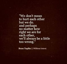 We don't mean to hurt each other...