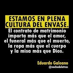 〽️Estamos en plena cultura del envase. Eduardo Galenao