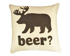 Beer Pillow Talk:  Bear Deer Animal, Humorous Dorm Decor, Words Throw Pillow, Funny College Cushion Cover, Couch Sofa Accent 18x18. $59.00, via Etsy.   @Emily Martin this made me think of Don xD