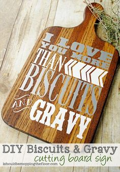 """""""I Love You More than Biscuits and Gravy"""" #DIY Biscuits and Gravy Cutting Board Sign. This is a great gift idea!"""