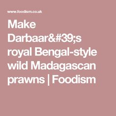 Make Darbaar's royal Bengal-style wild Madagascan prawns | Foodism