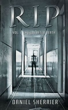 **** out of 5 (really liked it): RIP: Choices After Death (Volume 1) by Daniel Sherrier (March)