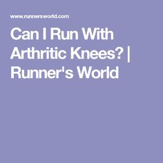 Can I Run With Arthritic Knees? | Runner's World