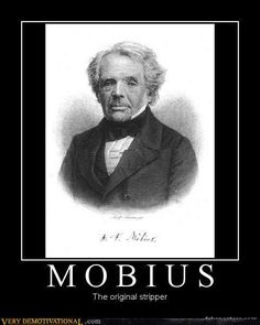 On November German mathematician and astronomer August Ferdinand Möbius was born. He is best known for his discovery of the Möbius strip, a non-orientable two-dimensional surface with only one side when embedded in three-dimensional Euclidean space Math Humor, Nerd Humor, Nerd Jokes, Science Guy, Science Humor, Cgi, Geometry Book, Math Quotes, Science