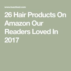 26 Hair Products On Amazon Our Readers Loved In 2017