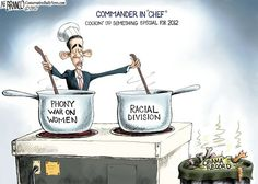 Todays Cartoon....... Featuring Chef Boy R We In Trouble... Obama cant run on his record of huge deficits, high unemployment, record breaking high gas prices and his unpopular healthcare bill, so he has create issues he thinks will resonate with uninformed voters and his base.