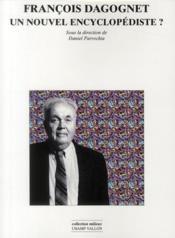 FRANÇOIS DAGOGNET, UN NOUVEL ENCYCLOPÉDISTE ? Médecin, pharmacologue, savant en différentes sciences, théoricien de l'art contemporain, de la morale et du droit, éducateur, penseur politique, né en 1924, est l'auteur d'une oeuvre considérable, de plus de 60 volumes, qui peut passer, à certains égards, pour une véritable encyclopédie et qui aura marqué incontestablement des générations d'étudiants et de philosophes. [Ver: http://fr.wikipedia.org/wiki/Fran%C3%A7ois_Dagognet]