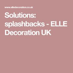 Solutions: splashbacks - ELLE Decoration UK