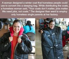 Veronika Scott was challenged to make something that filled a need so she made a coat that turns to a sleeping bag for homeless people. She now employs homeless women and makes 600 of these coats a month to distribute free to the homeless. We Are The World, Change The World, Gives Me Hope, Faith In Humanity Restored, Wtf Fun Facts, The Victim, Good People, Amazing People, Amazing Women