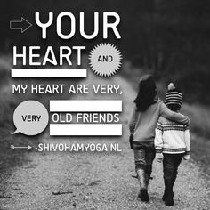 Your heart and my heart are very, very old friends ♡  ॐ