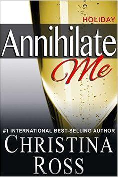 Annihilate Me: Holiday Edition (Annihilate Me, Vol. 5) (The Annihilate Me Series) - Kindle edition by Christina Ross. Romance Kindle eBooks @ Amazon.com.