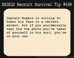 S.H.I.E.L.D. Recruit Survival Tip #498: Captain Rogers is willing to humor his fans to a certain extent, but if you accidentally text him the photo you've taken of yourself in his suit, you're on your own. [Submitted by boisebeauty]