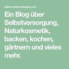 Ein Blog über Selbstversorgung, Naturkosmetik, backen, kochen, gärtnern und vieles mehr.