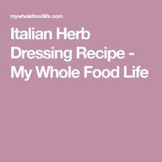 Italian Herb Dressing Recipe - My Whole Food Life