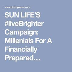 SUN LIFE'S #liveBrighter Campaign: Millenials For A Financially Prepared…
