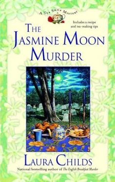 The Jasmine Moon Murder (2004) (The fifth book in the Tea Shop Mysteries series) A novel by Laura Childs