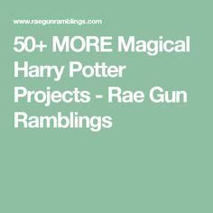 50+ MORE Magical Harry Potter Projects - Rae Gun Ramblings