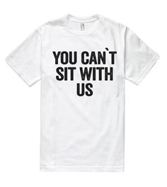 you can`t sit with us t shirt – Shirtoopia