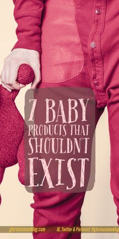 7 baby products that shouldn't exist: the seven baby products I have found the most frustrating or useless with my three littles. Check out the list at http://gloriousmomblog.com.
