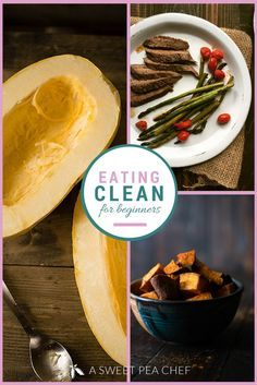 Eating Clean For Beginners - The Ultimate Guide to Eating Clean For Beginners | asweetpeachef.com