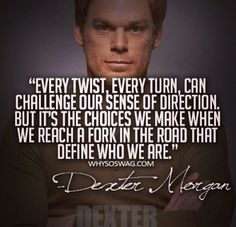 Dexter quotes-Yes, I've been on a Dexter binge again-SO! One of the best shows EVER on TV!!