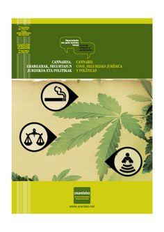 Cannabisa. Erabilerak, Segurtasun Juridikoa eta Politikak - Cannabis. Usos, Seguridad Jurídica y Políticas. Ararteko (Defensor del Pueblo del Pais Vasco) 2012