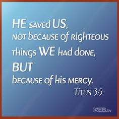 Because of God's mercy we are saved. #VerseoftheDay #Mercy #LiveWell Verse Of The Day, Bible Scriptures, God, Dios, Bible Verses, Bible Quotes, The Lord