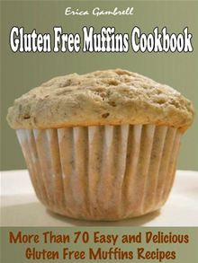 Gluten Free Muffins Cookbook : More than 70 Delicious, Easy Gluten Free Muffins Recipes by Erica Gambrell. Buy this eBook on #Kobo: http://www.kobobooks.com/ebook/Gluten-Free-Muffins-Cookbook-More/book-VWP0CjCqsEGAt64_unIy1Q/page1.html