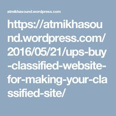 https://atmikhasound.wordpress.com/2016/05/21/ups-buy-classified-website-for-making-your-classified-site/