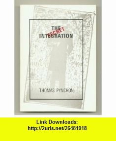 The Secret Integration (9780856520495) Thomas Pynchon, Jake Tilson , ISBN-10: 0856520497  , ISBN-13: 978-0856520495 ,  , tutorials , pdf , ebook , torrent , downloads , rapidshare , filesonic , hotfile , megaupload , fileserve