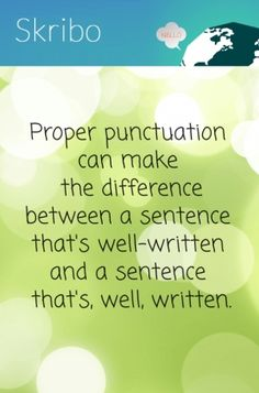 Proper punctuation can make the difference between a sentence that's well-written and a sentence that's, well, written.