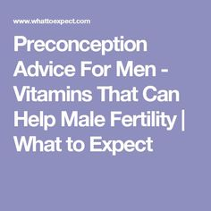 Preconception Advice For Men - Vitamins That Can Help Male Fertility | What to Expect