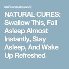 NATURAL CURES: Swallow This, Fall Asleep Almost Instantly, Stay Asleep, And Wake Up Refreshed