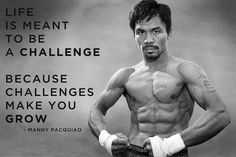 Manny Pacquiao, Challenge, Pac Man, Boxing, Life, Growth, Fitness, Motivation, Discipline, Obstacle, Perseverance,