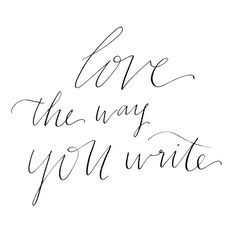love the way you write