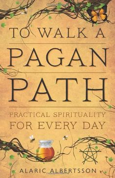 To Walk A Pagan Path Practical Spirituality For Every Day Amazon De Alaric Albertsson Fremdsprachige Bucher