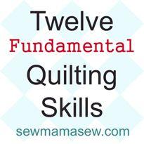 12 Fundamental Quilting Skills - lots of valuable information!