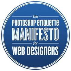 Photoshop Etiquette Manifesto for Web Designers via @swissmiss #webdesign #ps #photoshop