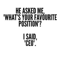 QOTD: my favourite position is CEO.