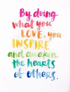 By doing what you love...